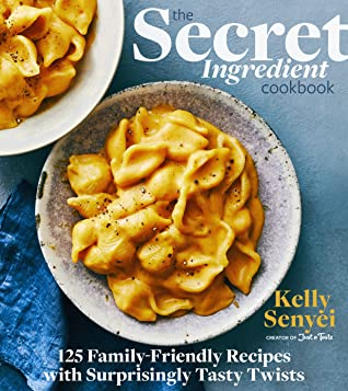 The Secret Ingredient Cookbook: 125 Family-Friendly Recipes with Surprisingly Tasty Twists
