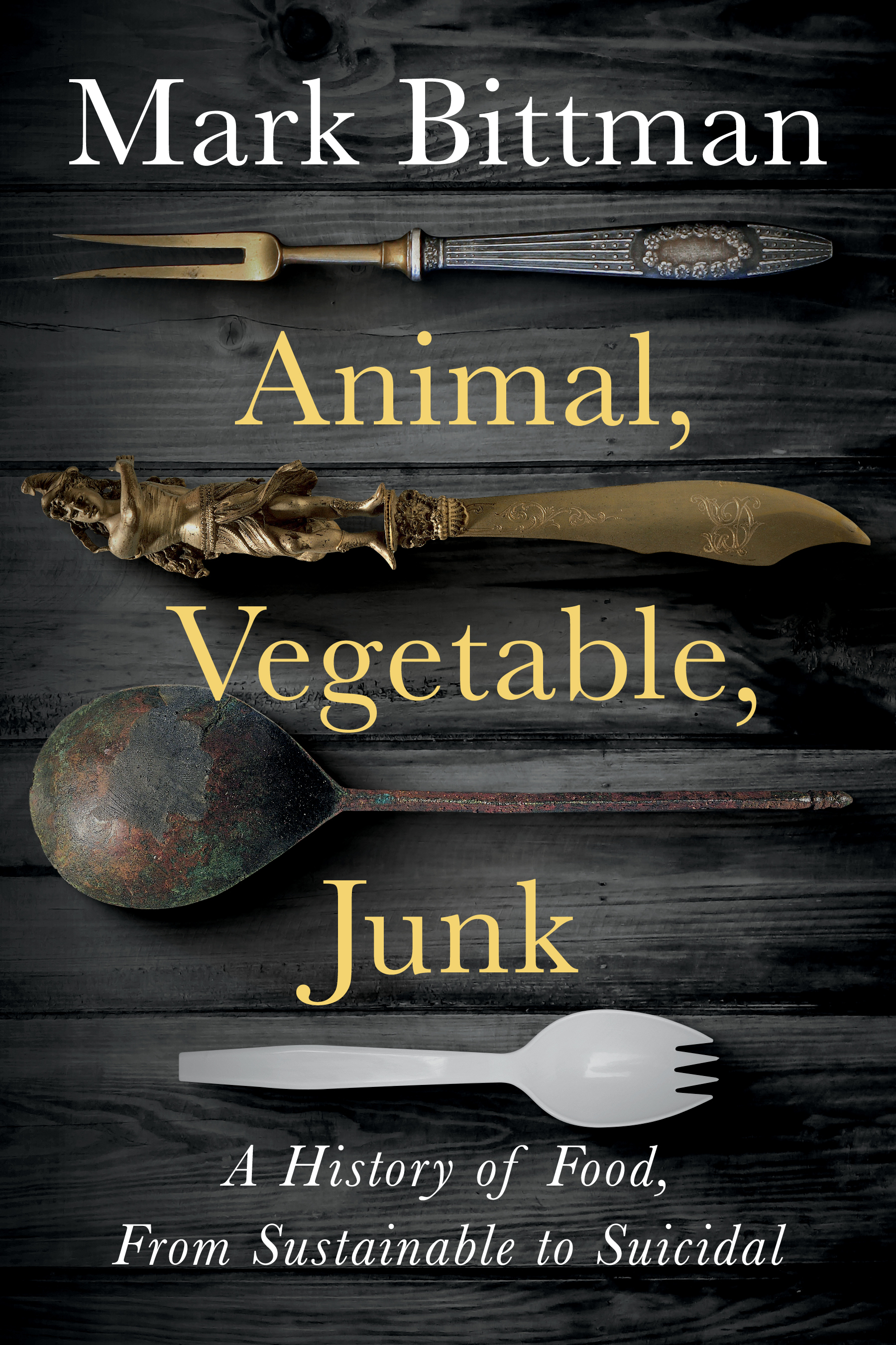 Animal, Vegetable, Junk by Mark Bittman