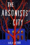 The Arsonists' City by Hala Alyan