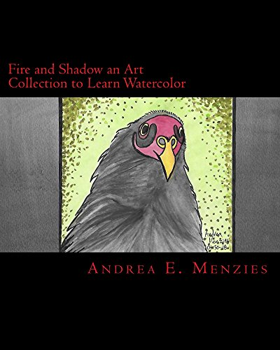 Fire and Shadow an Art Collection to Learn Watercolor (Learn Watercolor Art Collections Series Book 1) Andrea E. Menzies