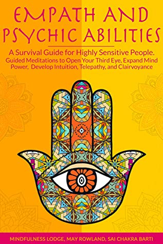EMPATH AND PSYCHIC ABILITIES: A Survival Guide for Highly Sensitive People. Guided Meditations to Open Your Third Eye, Expand Mind Power, Develop Intuition, Telepathy, and Clairvoyance