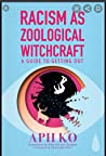 Racism as Zoological Witchcraft: A Guide to Getting Out