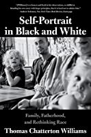 Self-Portrait in Black and White: Family, Fatherhood, and Rethinking Race