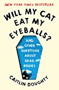 Will My Cat Eat My Eyeballs? And other Questions about Dead Bodies
