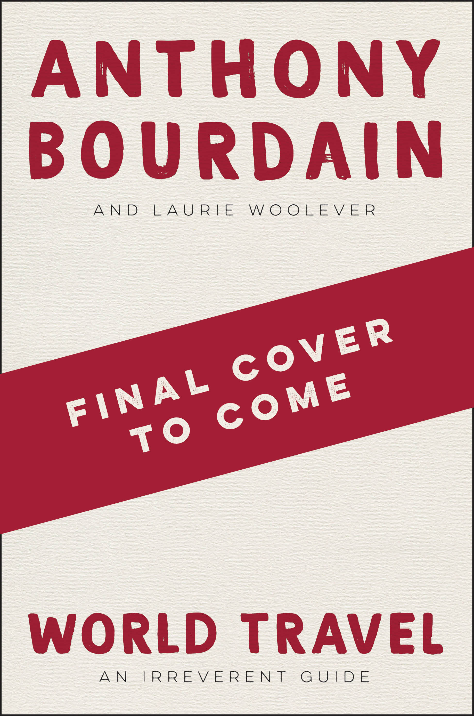 World Travel An Irreverent GuidebyAnthony BourdainLaurie Woolever