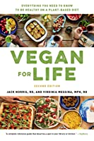 Vegan for Life: Everything You Need to Know to Be Healthy on a Plant-based Diet