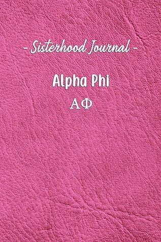 Sisterhood Journal Alpha Phi: Gift Planner for Greek Sororities, Sorority Sisters and Alumni