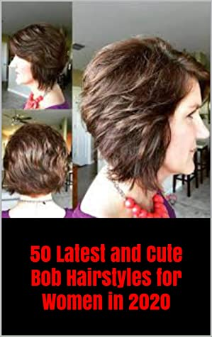 50 Latest and Cute Bob Hairstyles for Women in 2020: 50 Latest and Cute Bob Hairstyles for Women in 2020