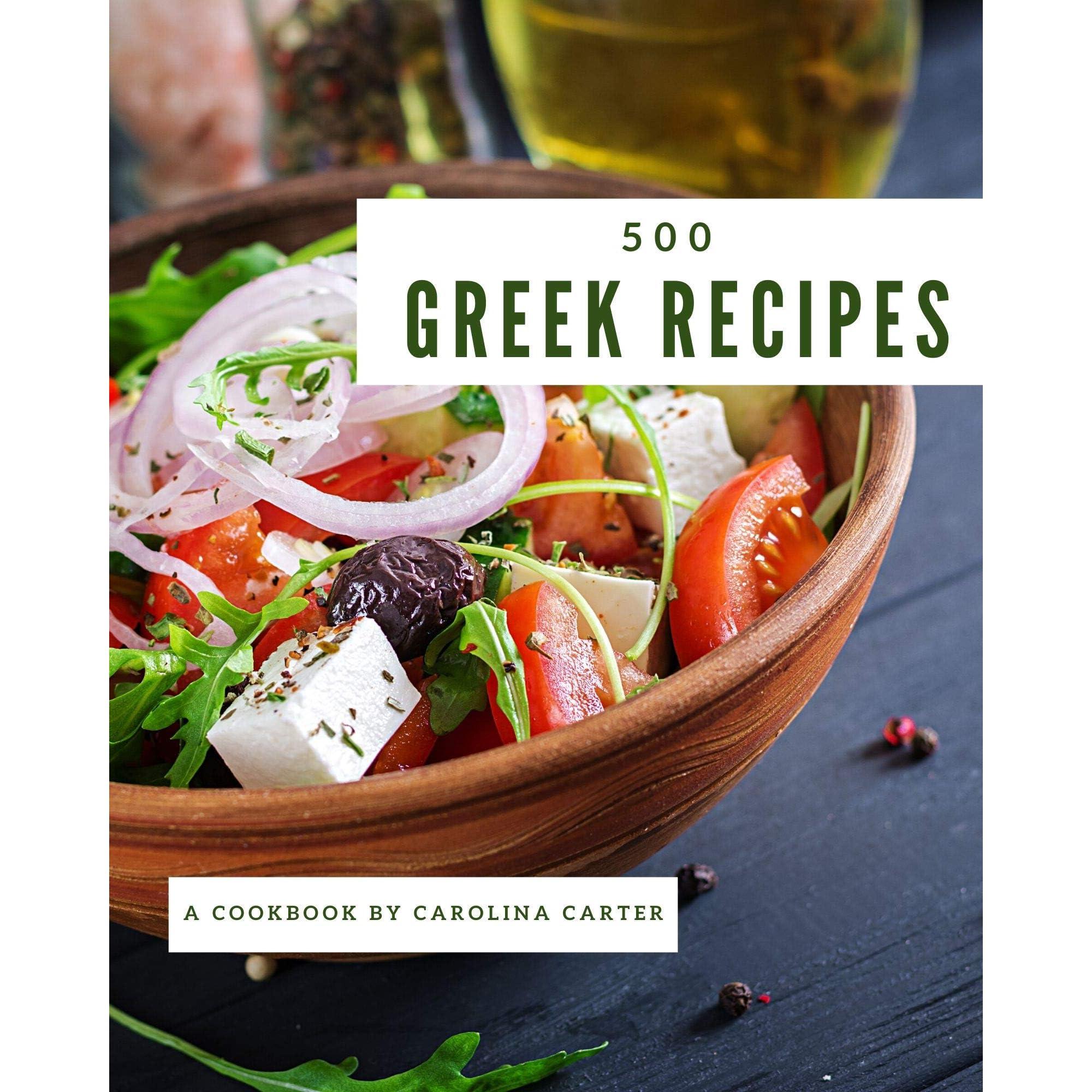 500 Greek Recipes The Best Greek Cookbook On Earth By Carolina Carter