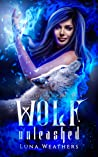 Wolf Unleashed (Hybrid Prophecies Book 1)