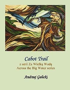 Cabot Trail (Polish-English Edition): Wydanie dwujezyczne (Bilingual Edition) Polish-English (Za Wielka Woda (Across the Big Water) Book 11)