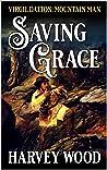 Virgil Dalton: Mountain Man: Saving Grace (Virgil Dalton: Mountain Man: West of the Rockies Book 4)