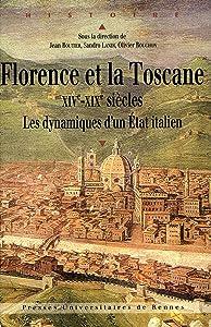 Florence et la Toscane, XIVe-XIXe siècles: Les dynamiques d'un État italien