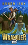 Wrangler 2 (The Wrangler Saga, #2)