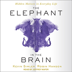 The Elephant in the Brain: Hidden Motives in Everyday Life by Kevin Simler