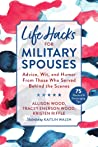 Life Hacks for Military Spouses: Advice, Wit, and Humor from Those Who Served Behind the Scenes