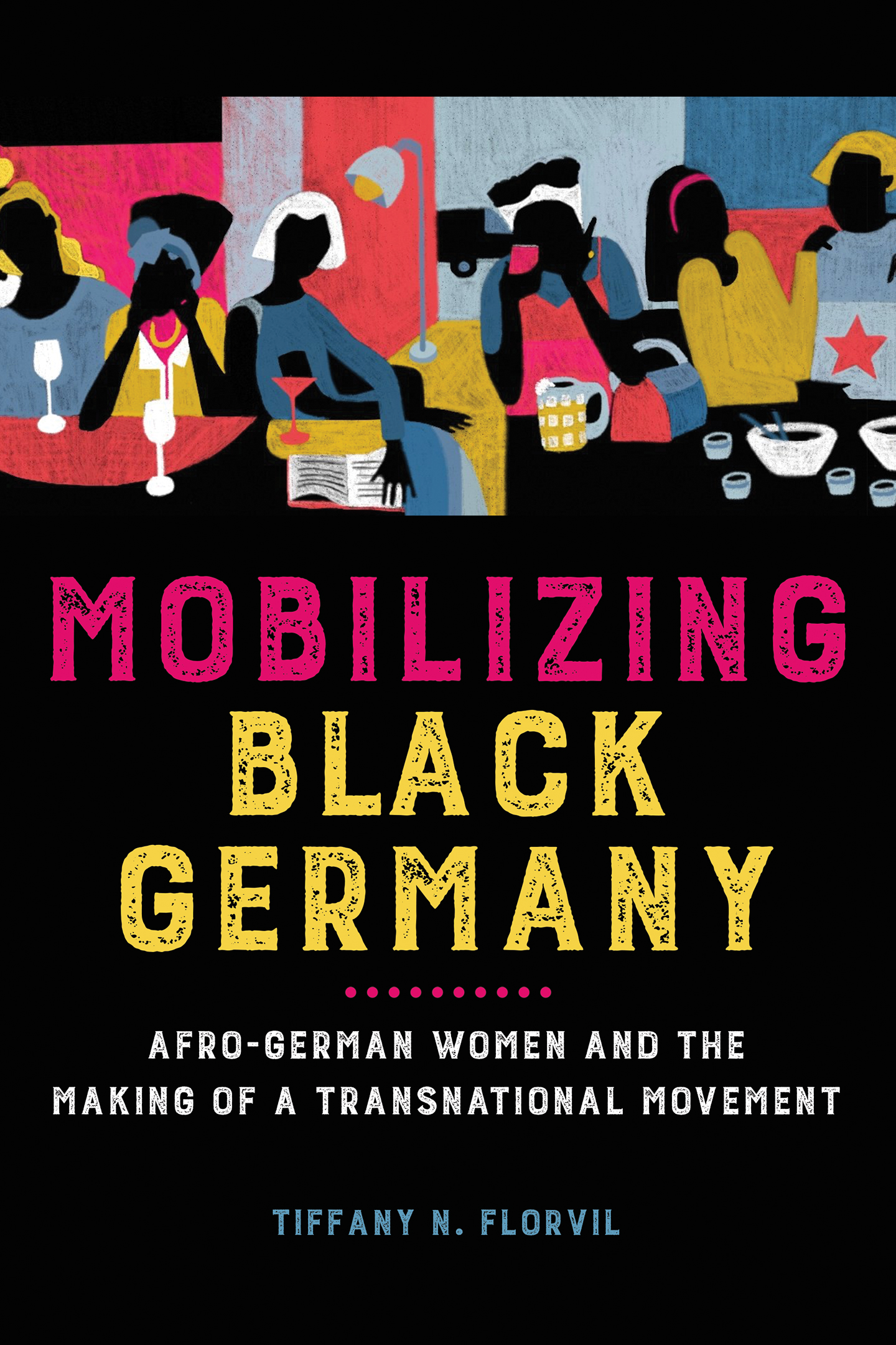 Mobilizing Black Germany: Afro-German Women and the Making of a Transnational Movement
