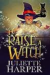 To Raise a Witch (The Jinx Hamilton Series, 14)
