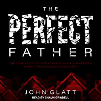 The Perfect Father: The True Story of Chris Watts, His All-American Family, and a Shocking Murder
