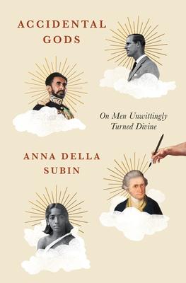 Accidental Gods: On Men Unwittingly Turned Divine
