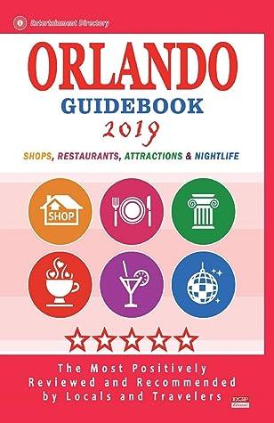Orlando Guidebook 2019: Shops, Restaurants, Entertainment and Nightlife in Orlando, Florida (City Guidebook 2019)