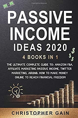 Passive Income Ideas 2020: 4 Books in 1: The Ultimate Complete Guide to: Amazon Fba, Affiliate Marketing Passive Income, Twitter Marketing, Airbnb. How to Make Money Online to Reach Financial Freedom
