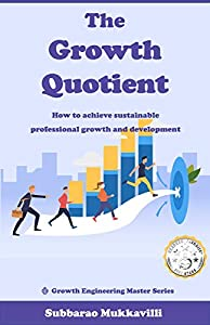 The Growth Quotient: How to achieve sustainable professional growth and development (Growth Engineering Master Series, #1)