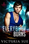 Everybody Burns by Victoria Sue