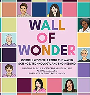 Wall of Wonder: Cornell Women Leading the Way in Science, Technology, and Engineering