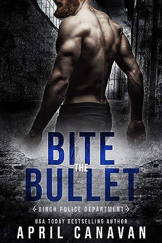 Bite the Bullet (Birch Police Department, #3)