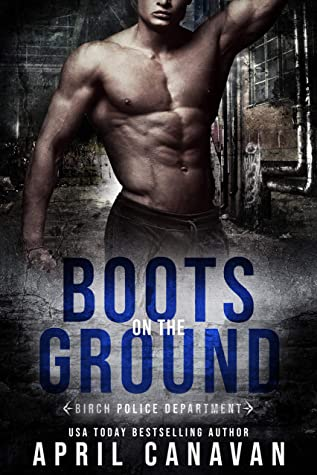 Boots on the Ground (Birch Police Department, #2)