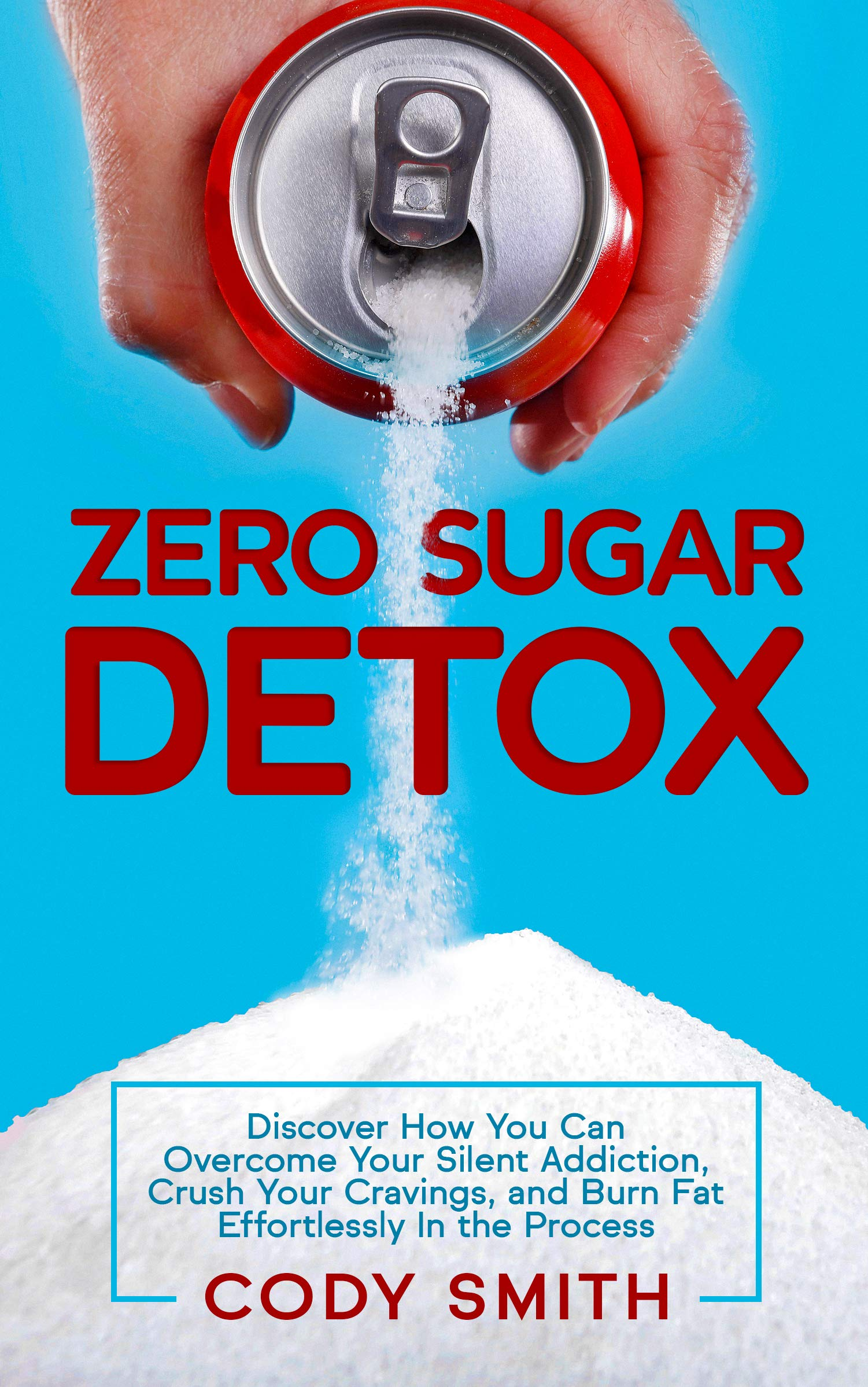 Zero Sugar Detox Discover How You Can Overcome Your Silent Addiction