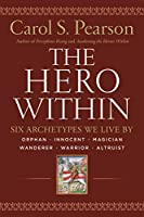The Hero Within - Rev. & Expanded Ed.: Six Archetypes We Live By