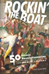 Rockin' the Boat: 50 Iconic Revolutionaries — From Joan of Arc to Malcom X