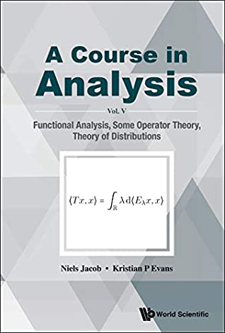 A Course in Analysis:Vol. V: Functional Analysis, Some Operator Theory, Theory of Distributions