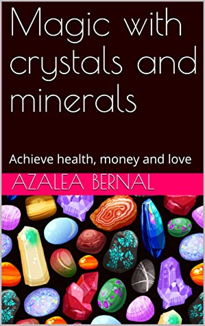 Magic with crystals and minerals: Achieve health, money and love