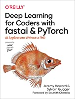 Deep Learning for Coders with fastai and PyTorch: AI Applications Without a PhD