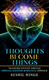 Thoughts Become Things: Transform Your Life Through Spiritual, Scientific & Practical Approach ebook review