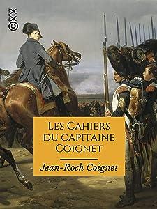 Les Cahiers du capitaine Coignet: 1776-1850