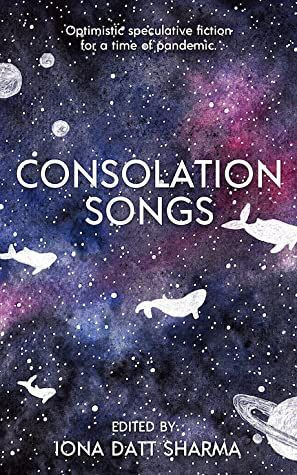 Consolation Songs: Optimistic Speculative Fiction For A Time of Pandemic
