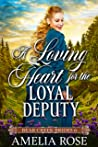 A Loving Heart for the Loyal Deputy (Bear Creek Brides #6)
