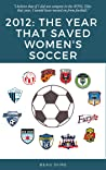 2012: The Year That Saved Women's Soccer