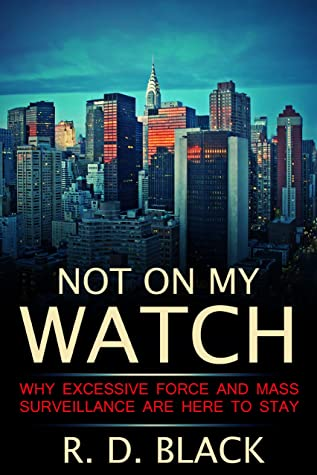 Not On My Watch: Why Excessive Force and Mass Surveillance are Here to Stay