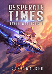 Desperate Times: Ether War Book 9