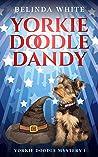 Yorkie Doodle Dandy (Yorkie Doodle Mystery Book 1)