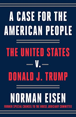 A Case for the American People: The United States v. Donald J. Trump