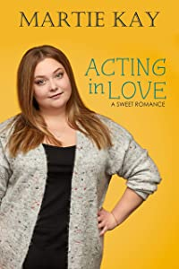 Acting in Love: A Sweet Fake Relationship Romance (A Curvy Girl Sweet Romance Book 1)