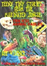 Teeny Tiny Stories From the Marinated Jungle