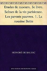 Etudes de moeurs. 3e livre. Scènes de la vie parisienne. Les parents pauvres. 1. La cousine Bette