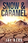 Snow & Caramel: A Post-Apocalyptic Dystopian Thriller